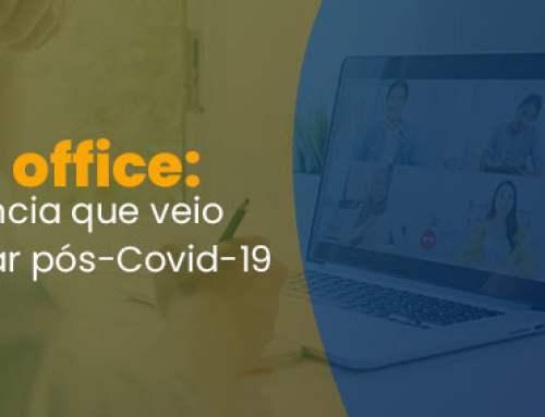 Home office: a tendência que veio para ficar pós-Covid-19